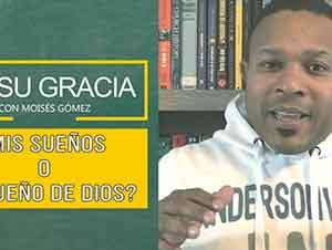 ¿Mis sueños o el sueño de Dios? | En Su Gracia con Moisés Gómez