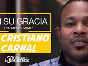El Cristiano Carnal | En Su Gracia con Moisés Gómez
