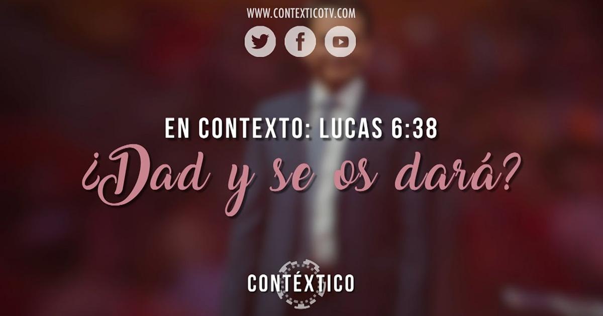 En Contexto: LUCAS 6:38 / ¿Dad y se os dará?